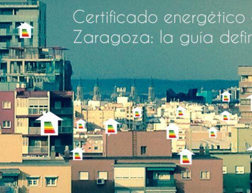 CERTIFICADO ENERGÉTICO EN ZARAGOZA: LA GUÍA DEFINITIVA